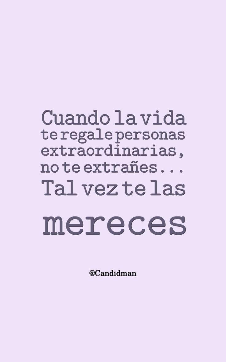 """""""Cuando la vida te regale personas extraordinarias, no te extrañes... Tal vez te las mereces"""". @candidman #Frases #Reflexion #Candidman"""