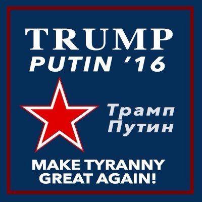 Trump-Putin 2016  Make Tyranny Great Again!