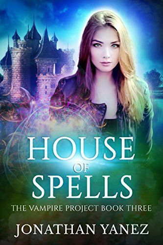 House of Spells: (A Paranormal Urban Fantasy) (The Vampire Project Book 3) by Jonathan Yanez, http://www.amazon.com/dp/B072C3BG6D/ref=cm_sw_r_pi_dp_x_N7Lszb970GK17