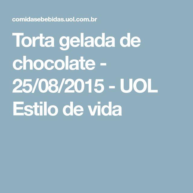 Torta gelada de chocolate - 25/08/2015 - UOL Estilo de vida