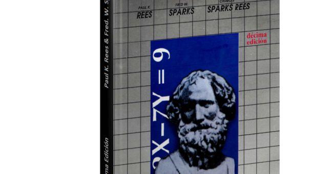 Algebra 10ma Edición - Paul K. Rees & Fred. W. Sparks  Descargar Gratis PDF Algebra 10ma Edición Paul K. Rees & Fred. W. Sparks  En este texto se cubren en forma directa todos los temas clásicos del álgebra preuniversitaria. Para esta décima edición se hizo una revisión sustancial pero se mantuvo el carácter de las ediciones anteriores. Hemos intentado que el material del texto sea más accesible preservando al mismo tiempo la integridad matemática. Se han incluido muchos ejemplos nuevos…