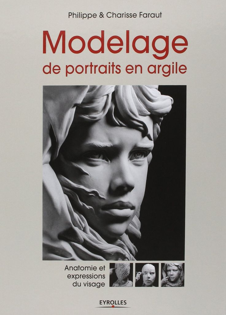 Amazon.fr - Modelage de portraits en argile - Anatomie et expressions du visage - Philippe Faraut, Charisse Faraut - Livres