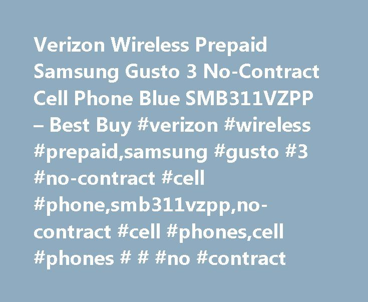 Verizon Wireless Prepaid Samsung Gusto 3 No-Contract Cell Phone Blue SMB311VZPP – Best Buy #verizon #wireless #prepaid,samsung #gusto #3 #no-contract #cell #phone,smb311vzpp,no-contract #cell #phones,cell #phones # # #no #contract http://santa-ana.remmont.com/verizon-wireless-prepaid-samsung-gusto-3-no-contract-cell-phone-blue-smb311vzpp-best-buy-verizon-wireless-prepaidsamsung-gusto-3-no-contract-cell-phonesmb311vzppno-contract-cell-phones/  # Products Appliances TV Home Theater Computers…