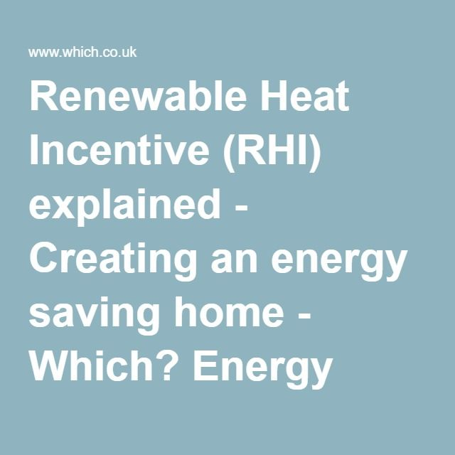 Renewable Heat Incentive (RHI) explained - Creating an energy saving home - Which? Energy