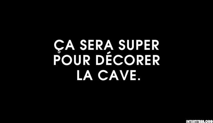 Ça sera super pour décorer la cave.