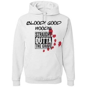 BLOODY GOOD HOODIE   WELL THE DESIGN SAYS IT ALL ITS BLOODY GOOD.