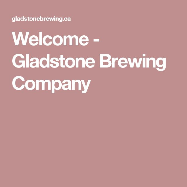 Welcome - Gladstone Brewing Company