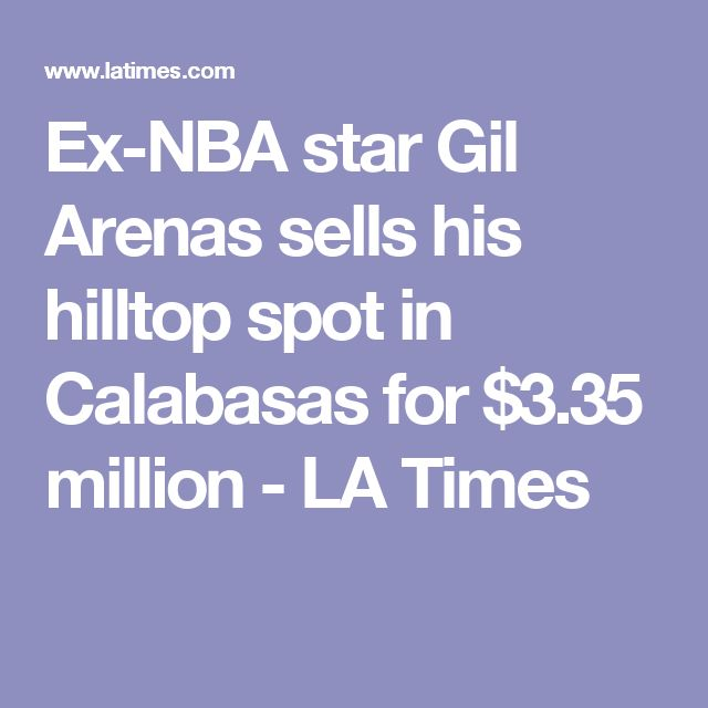 Ex-NBA star Gil Arenas sells his hilltop spot in Calabasas for $3.35 million - LA Times