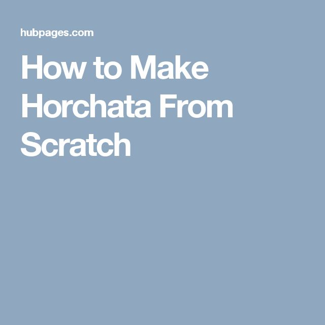 How to Make Horchata From Scratch