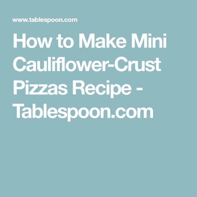 How to Make Mini Cauliflower-Crust Pizzas Recipe - Tablespoon.com