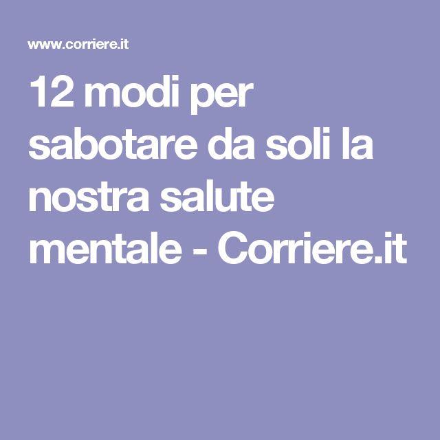 12 modi per sabotare da soli la nostra salute mentale - Corriere.it