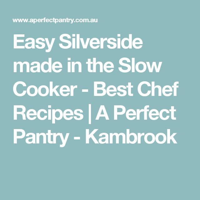 Easy Silverside made in the Slow Cooker - Best Chef Recipes | A Perfect Pantry - Kambrook