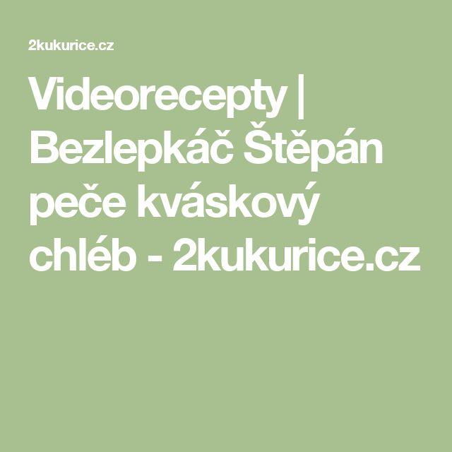 Videorecepty   Bezlepkáč Štěpán peče kváskový chléb - 2kukurice.cz