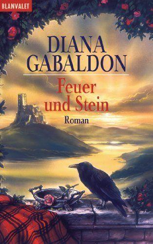 Feuer und Stein: Roman von Diana Gabaldon - Ende der 90er Jahre im Klever Bahnhof gekauft, da mich der Inhalt und der Titel angesprochen haben und schon war ich gefangen! ♥♥♥♥♥♥♥♥