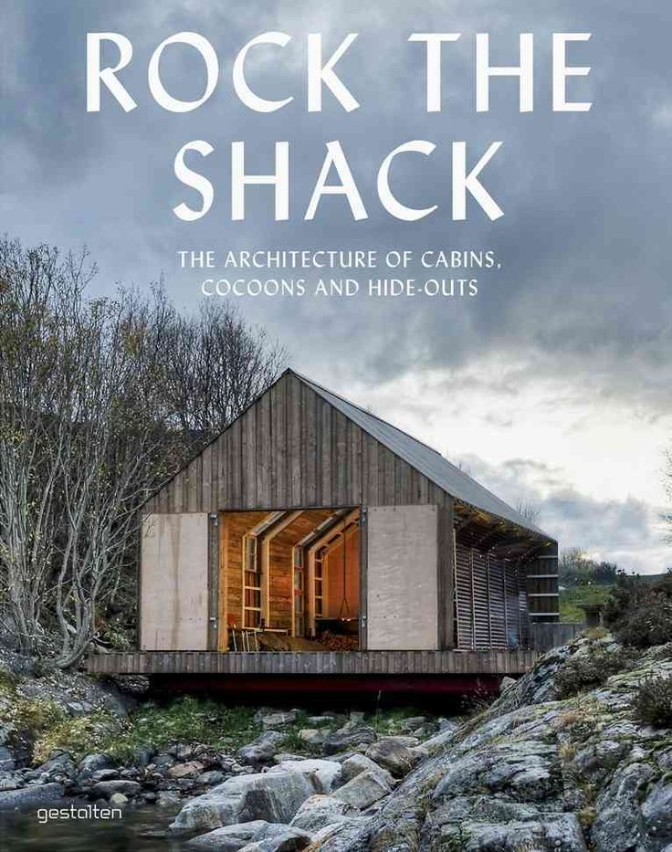 From Weekend Homes To Get Away Cabins, This Architecture Embodies Our  Longing For Relaxing In Nature.Rock The Shack Takes Us To The Places We  Long For.