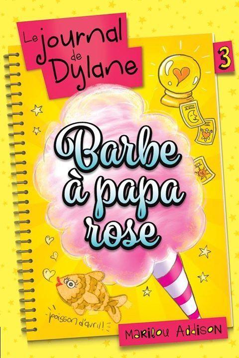 Le journal de Dylane Tome 3. Barbe à papa rose, livre jeunesse de Marilou Addison