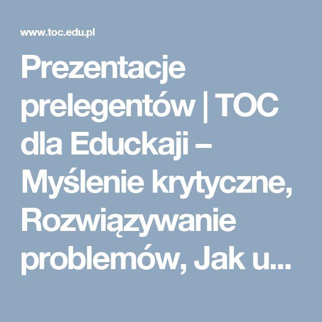Prezentacje prelegentów | TOC dla Educkaji – Myślenie krytyczne, Rozwiązywanie problemów, Jak uczyć myślenia, Myślenie logiczne