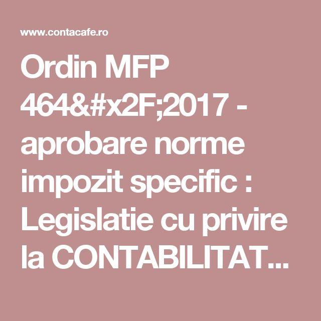 Ordin MFP 464/2017 - aprobare norme impozit specific : Legislatie cu privire la CONTABILITATEA FIRMEI