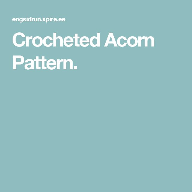 Crocheted Acorn Pattern.