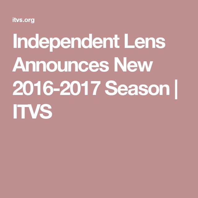Independent Lens Announces New 2016-2017 Season  | ITVS