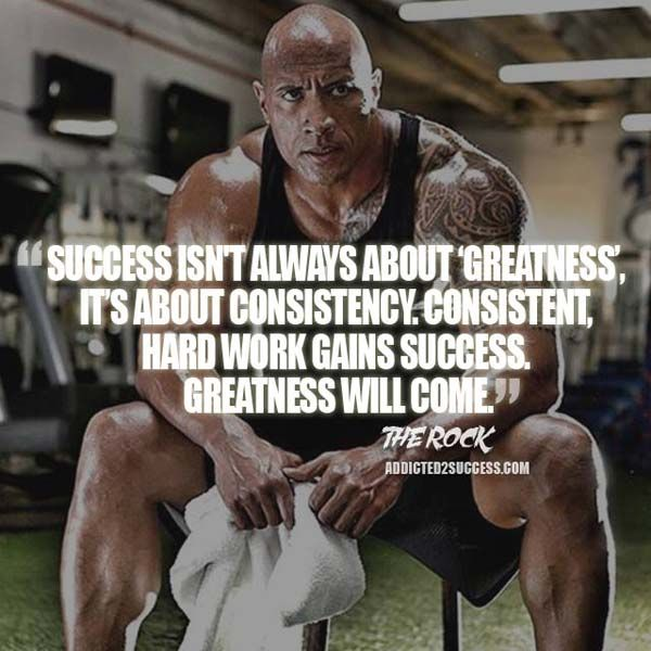 Dwayne Johnson The Rock Motivation Greatness Quote Success Is Not About  Greatness   It Is About Consistency