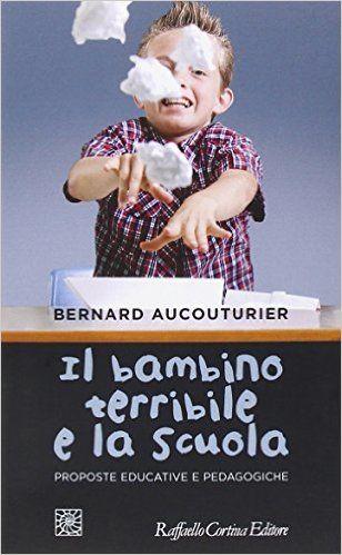 Il bambino terribile e la scuola, Bernard Aucouturier (Raffaello Cortina Editore, 2015)