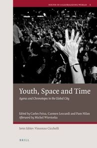 Youth, space and time : agoras and chronotopes in the global city / edited by Carles Feixa, Carmen Leccardi, Pam Nilan ; afterword by Michel Wieviorka - https://bib.uclouvain.be/opac/ucl/fr/chamo/chamo%3A1924918?i=0