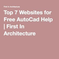 Top 7 Websites for Free AutoCad Help | First In Architecture