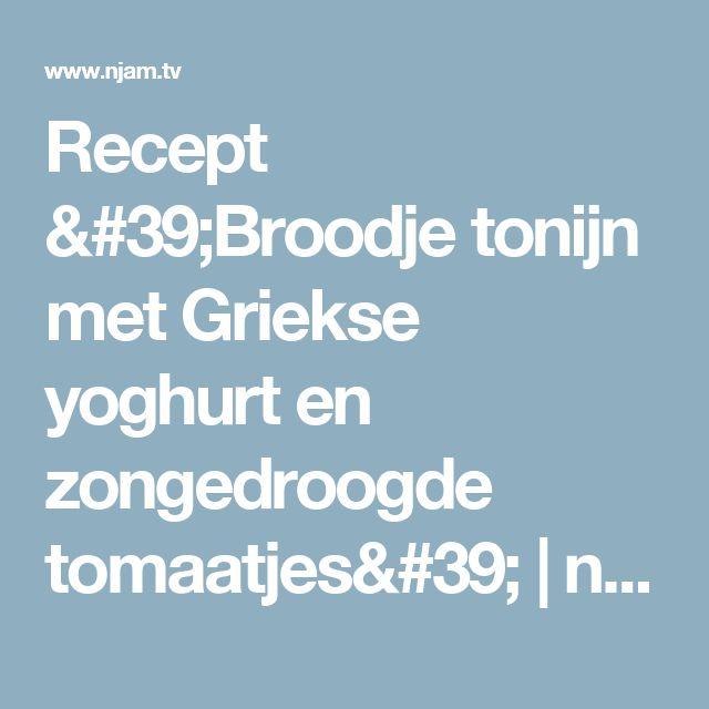 Recept 'Broodje tonijn met Griekse yoghurt en zongedroogde tomaatjes' | njam!