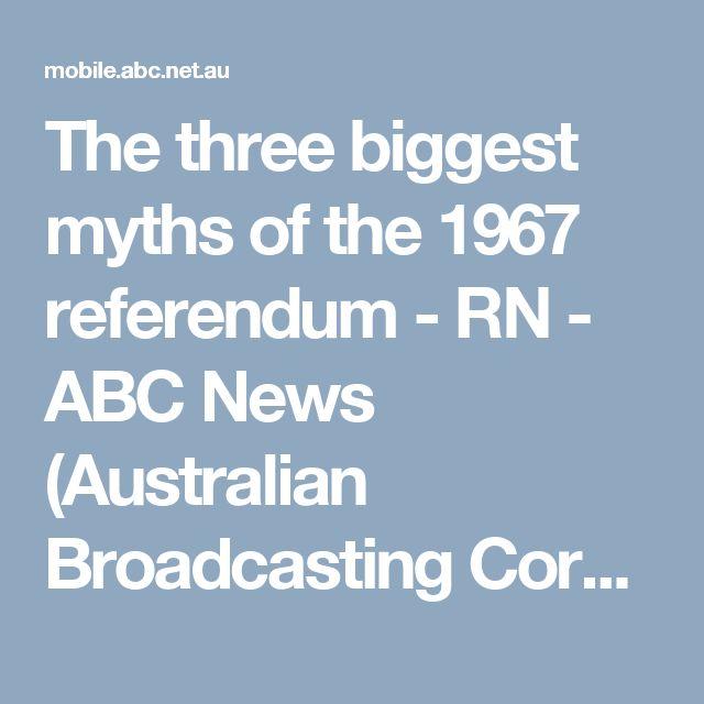 The three biggest myths of the 1967 referendum - RN - ABC News (Australian Broadcasting Corporation)