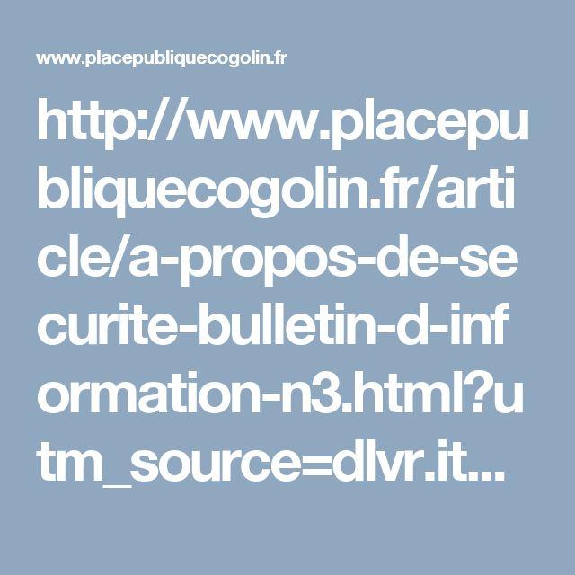 http://www.placepubliquecogolin.fr/article/a-propos-de-securite-bulletin-d-information-n3.html?utm_source=dlvr.it&utm_medium=facebook
