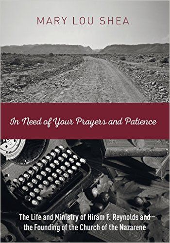 Mary Lou Shea, In Need of Your Prayers and Patience: The Life and Ministry of Hiram F. Reynolds and the Founding of the Church of the Nazarene (Eugene, OR: Resource Publications, 2015).