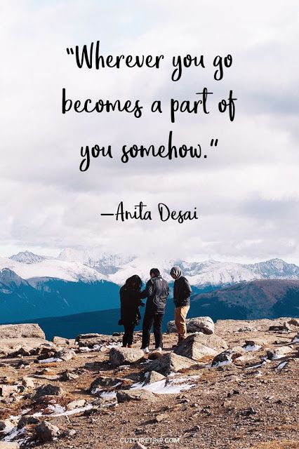 Wherever you go becomes a part of you somehow. ~ Anita Desai #travel #quote