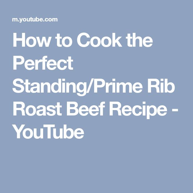How to Cook the Perfect Standing/Prime Rib Roast Beef Recipe - YouTube
