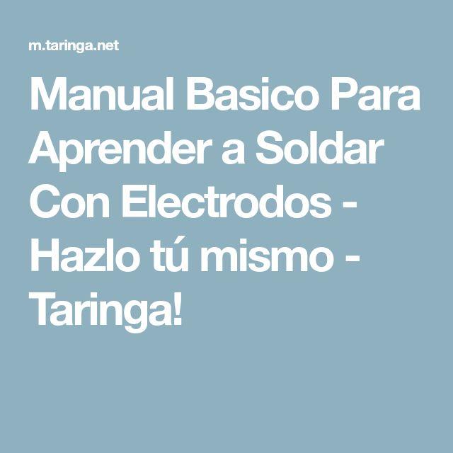 Manual Basico Para Aprender a Soldar Con Electrodos - Hazlo tú mismo - Taringa!