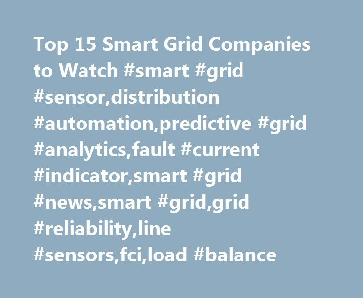 "Top 15 Smart Grid Companies to Watch #smart #grid #sensor,distribution #automation,predictive #grid #analytics,fault #current #indicator,smart #grid #news,smart #grid,grid #reliability,line #sensors,fci,load #balance http://minneapolis.remmont.com/top-15-smart-grid-companies-to-watch-smart-grid-sensordistribution-automationpredictive-grid-analyticsfault-current-indicatorsmart-grid-newssmart-gridgrid-reliabilityline-sensorsf/  # Press Release Tollgrade Recognized as one of the ""Top 15 Smart…"