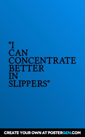 """i  can  concentrate better  in  slippers"""