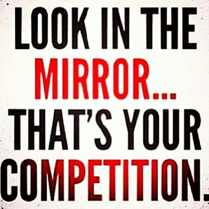 You're competing against yourself for yourself