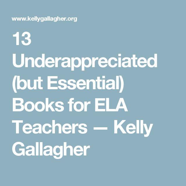 13 Underappreciated (but Essential) Books for ELA Teachers — Kelly Gallagher