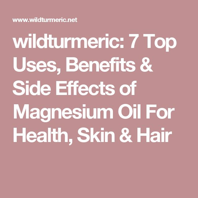 wildturmeric: 7 Top Uses, Benefits & Side Effects of Magnesium Oil For Health, Skin & Hair