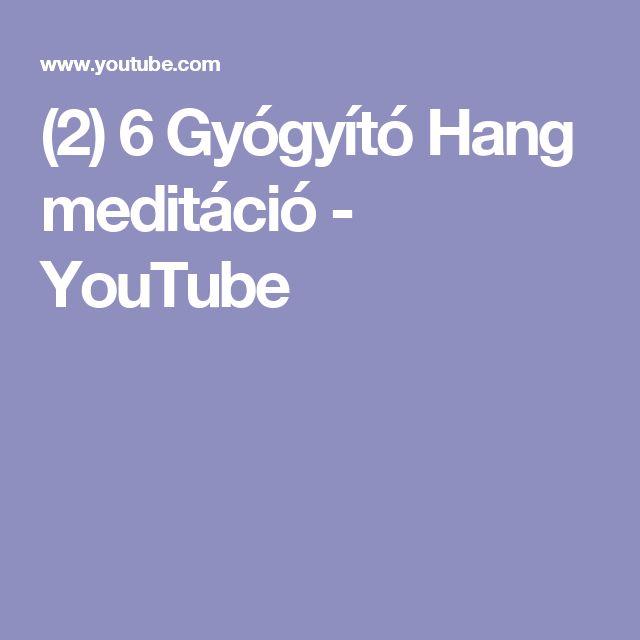 (2) 6 Gyógyító Hang meditáció - YouTube