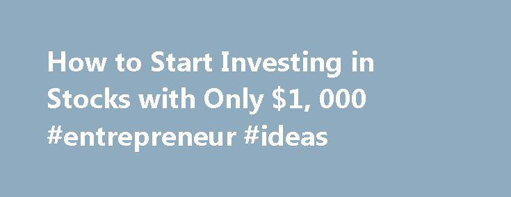 How to Start Investing in Stocks with Only $1, 000 #entrepreneur #ideas http://busines.remmont.com/how-to-start-investing-in-stocks-with-only-1-000-entrepreneur-ideas/  #investing in stocks # Start Investing With Only $1,000 So you have a $1,000 set aside, and you're ready to enter the world of stock investing. But before you jump head first into the world of stocks and bonds, there are a few things you need to consider. One of the biggest considerations for investors […]