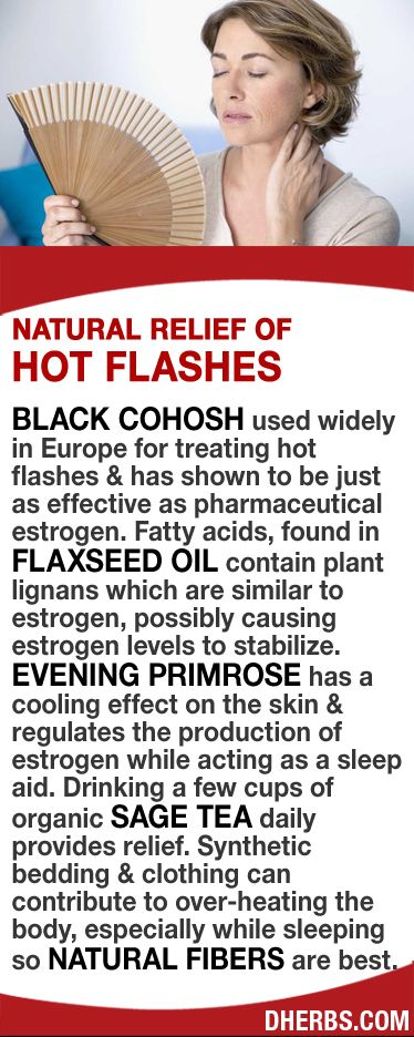 Black Cohosh used for treating hot flashes & has shown to be just as effective as pharmaceutical estrogen. Fatty acids in flaxseed oil contain plant lignans which are similar to estrogen possibly causing estrogen levels to stabilize. Evening primrose has a cooling effect on the skin & regulates the production of estrogen while acting as a sleep aid. Drink a few cups of organic sage tea daily. Synthetic bedding/clothing contribute to over-heating the body so natural fibers are best. #dherbs