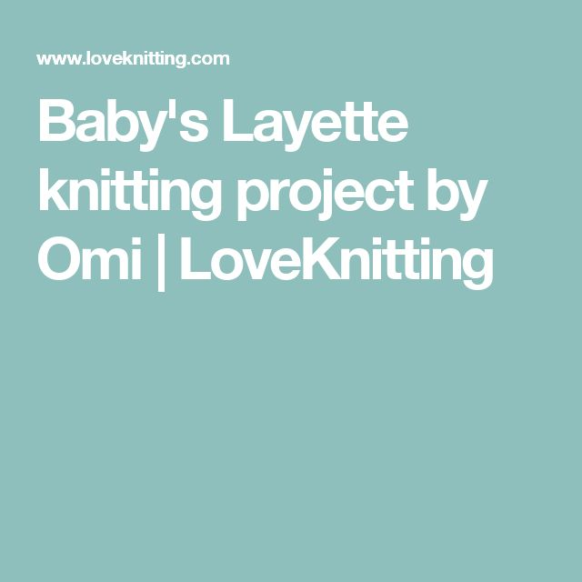 Baby's Layette knitting project by Omi | LoveKnitting