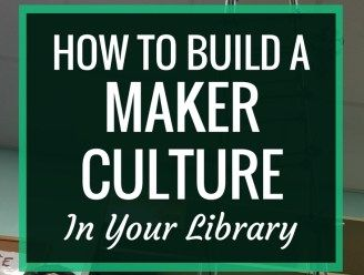 AASL Post: How to Build a Maker Culture in Your Library: A positive maker culture is the foundation of a successful maker program. Here are some ways that you can build and grow a maker culture in your library.