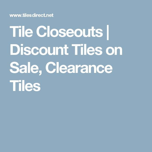 Tile Closeouts | Discount Tiles on Sale, Clearance Tiles