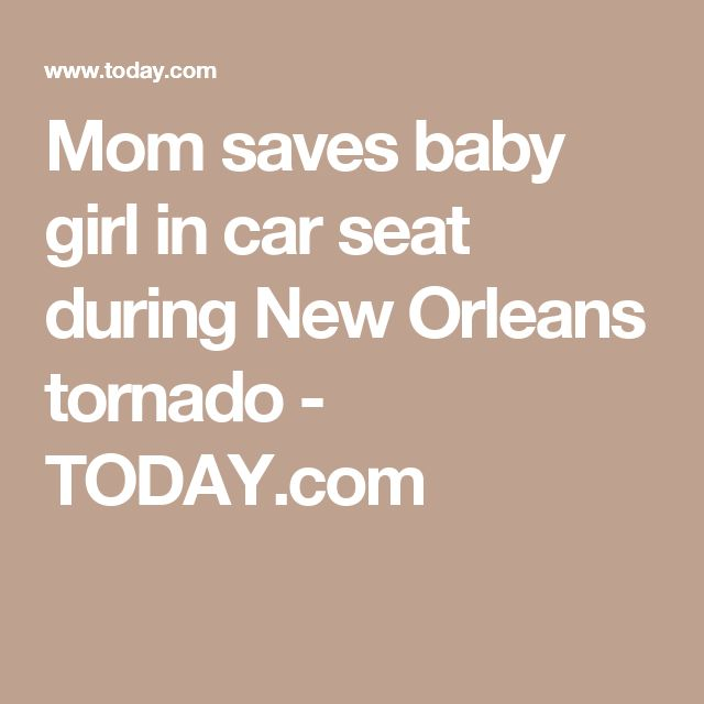 Mom saves baby girl in car seat during New Orleans tornado - TODAY.com