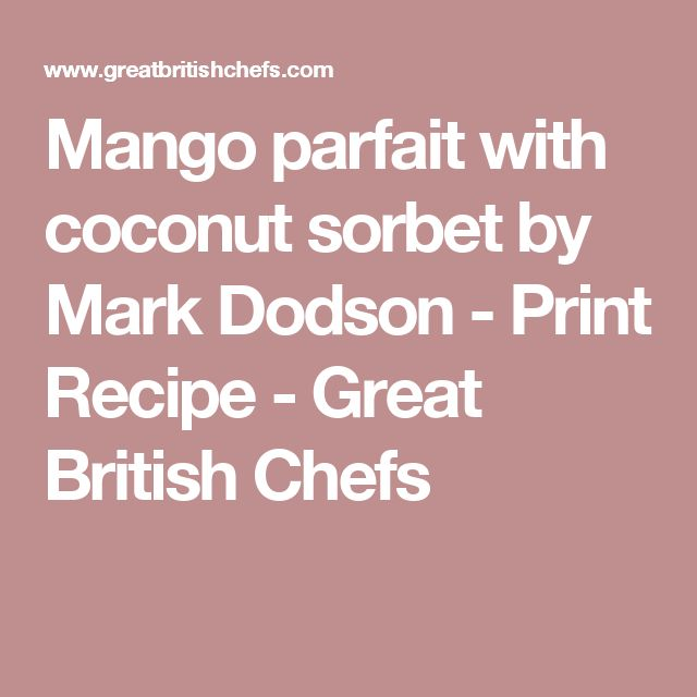 Mango parfait with coconut sorbet by Mark Dodson - Print Recipe - Great British Chefs