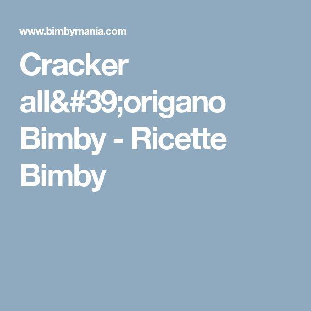 Cracker all'origano Bimby - Ricette Bimby