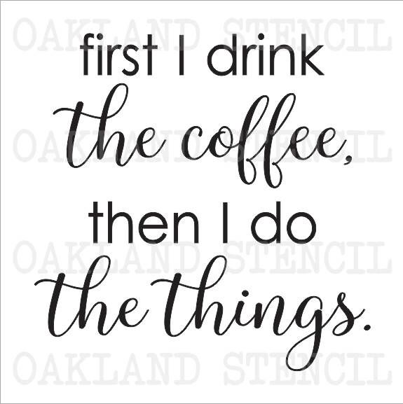 "coffee STENCIL *first I drink the coffee, things* 12""x12"" for Painting Signs Kitchen Canvas Fabric Wood Airbrush Crafts Walls by OaklandStencil on Etsy https://www.etsy.com/listing/513829724/coffee-stencil-first-i-drink-the-coffee"